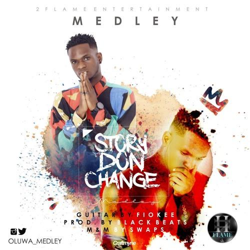 Medley - Story 'Don' Change