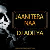 Jaani Tera Naa Meri Mummy Nu Dj Aditya Aka Dj Immortal Mp3