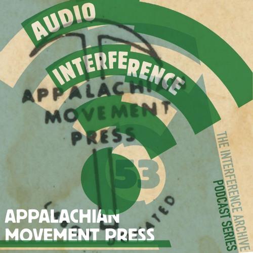 Audio Interference 53: Appalachian Movement Press