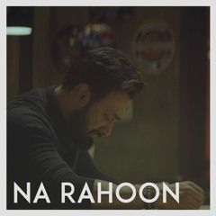 Na Rahoon - Umair Jaswal