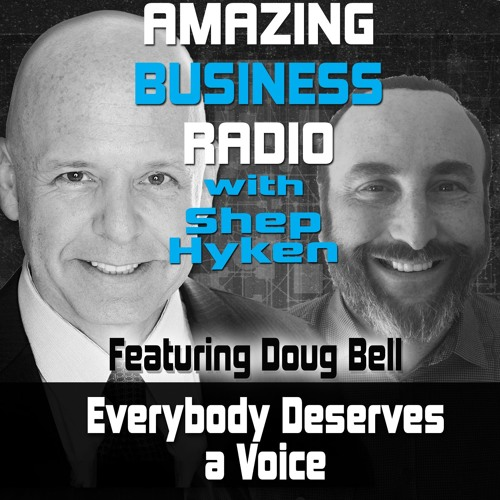 Everybody Deserves A Voice - Featuring Guest Doug Bell