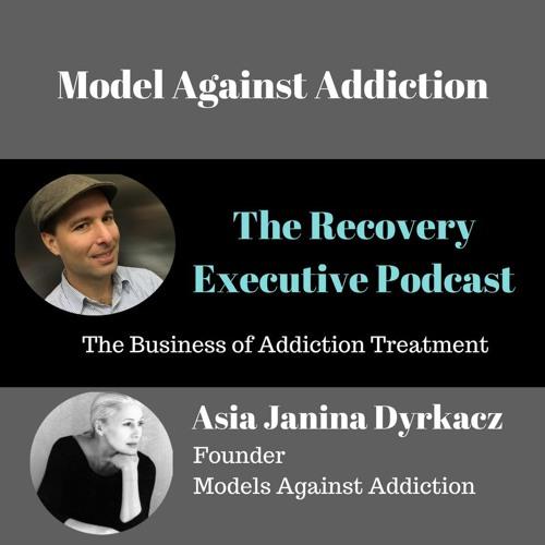 EP 11:  Models Against Addictions with Asia Janina Dyrkacz