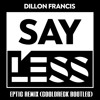 Dillon Francis - Say Less (Eptic Remix) [CoolDreck Bootleg]