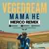 Vegedream - Mama He (Merco Remix)