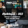 #TalktoPM 003 - Entregas Ou Recompensas - Como Unir Uma Equipe - 22 - 06 - 18