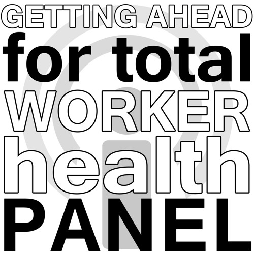 Getting Ahead for Total Worker Health - Panel Webinar Podcast