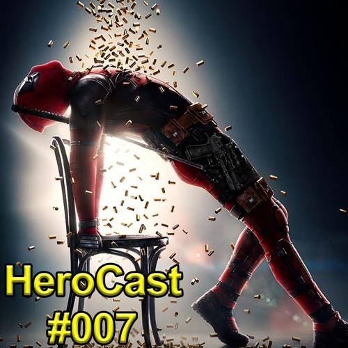 HeroCast 007 - Deadpool 2