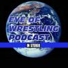 Eye OF Wrestling Podcast 6-23-18 (made with Spreaker)