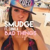 Smudge ft. Camila - Bad Things ***FREE DOWNLOAD***