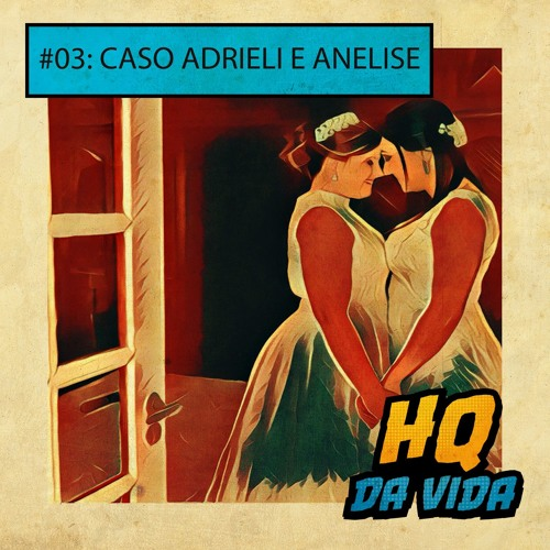 "#03 Htreta: ""Caso Adrieli e Anelise"""