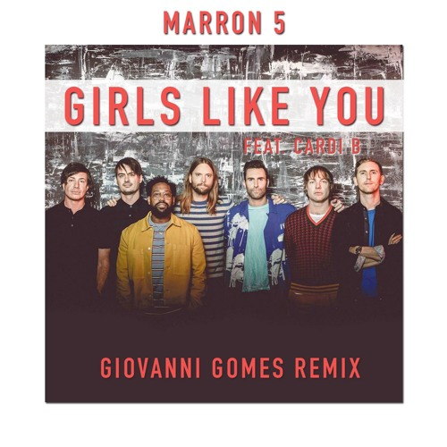 Maroon 5 - Girls Like You Ft. Cardi B (Giovanni Gomes Remix)[FREE DOWNLOAD]