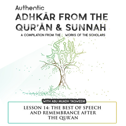 Lesson 14: The Best Of Speech and Remembrance After The Qur'an