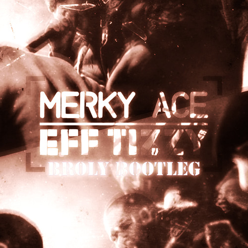 Merky Ace - Eff Tizzy (BROLY Bootleg)