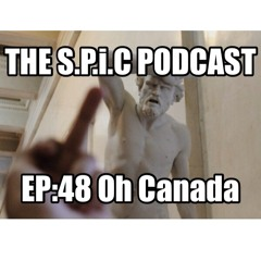 THE S.P.i.C Podcast Ep48: Oh Canada