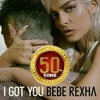 I GOT YOU (BEBE REXHA)