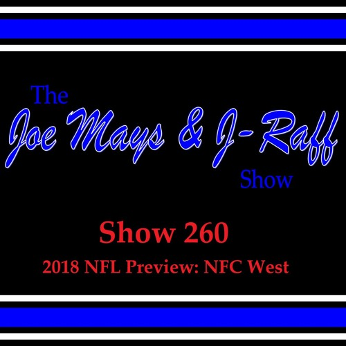 The Joe Mays & J-Raff Show: Episode 260 - 2018 NFL Preview: NFC West