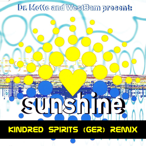 Dr Motte And Westbam Sunshine Kindred Spirits Ger Remix By Kindred Spirits Ger On Soundcloud Hear The World S Sounds