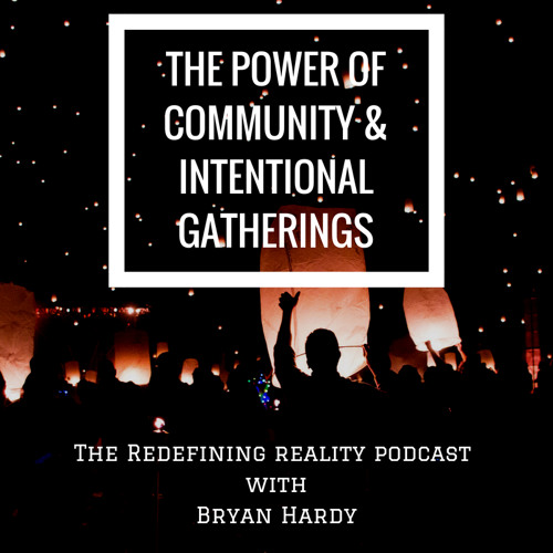 The Power of Community & Intentional Gatherings - Ep. 61