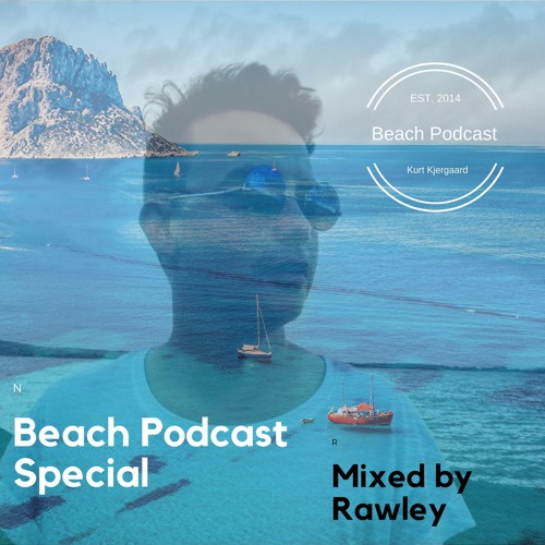 Beach Podcast  Special  Mixed by Rawley