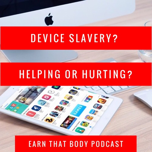 #98 Device Slavery? Helping or Hurting Your Health?