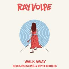 Ray Volpe - Walk Away (Blvckjesus X Rollz Royce bootleg)