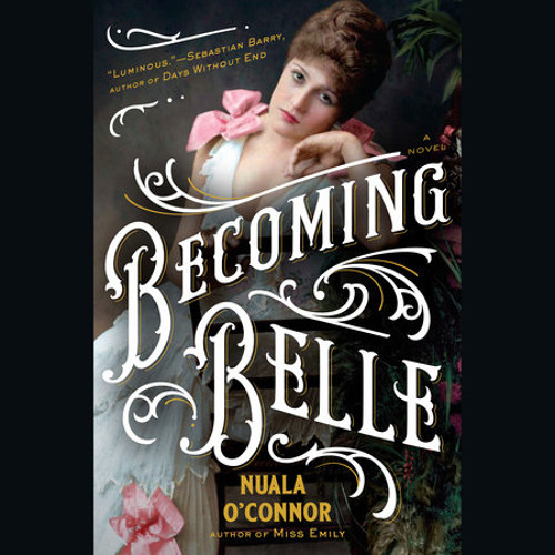 Becoming Belle by Nuala O'Connor, read by Jayne Entwistle