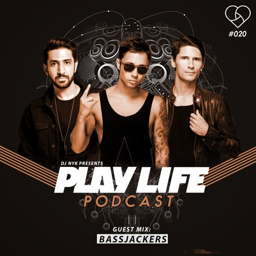 Play Life Podcast - Episode 020 with DJ NYK & BASSJACKERS | Non Stop EDM 2018