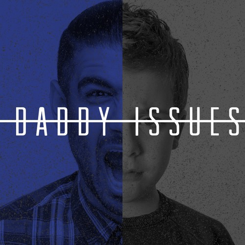 Daddy Issues Week 4
