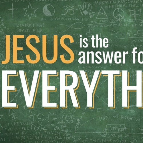 Jesus is the Answer for Everything 6-24-2018