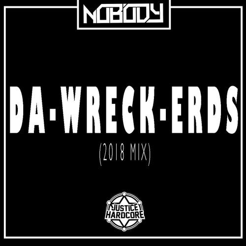 Nobody - Da-Wreck-Erds (2018 MIX)  ★FREE DOWNLOAD★