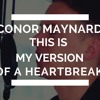Conor Maynard - This Is My Version (Of A Heartbreak)