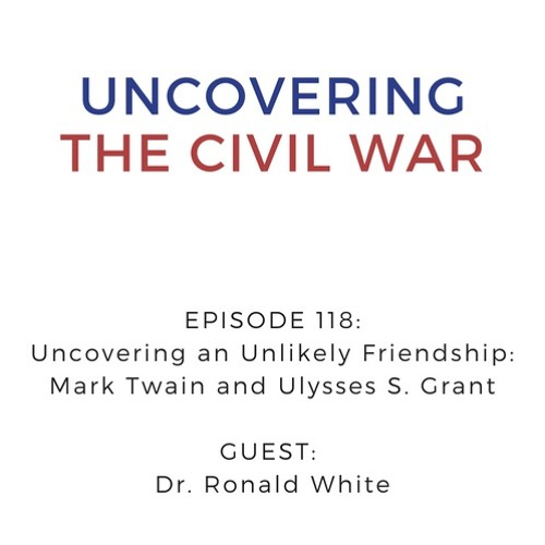 Episode 118: Uncovering an Unlikely Friendship - Mark Twain and Ulysses S. Grant