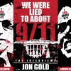 We Were Lied to About 9/11 : Interview with Jon Gold