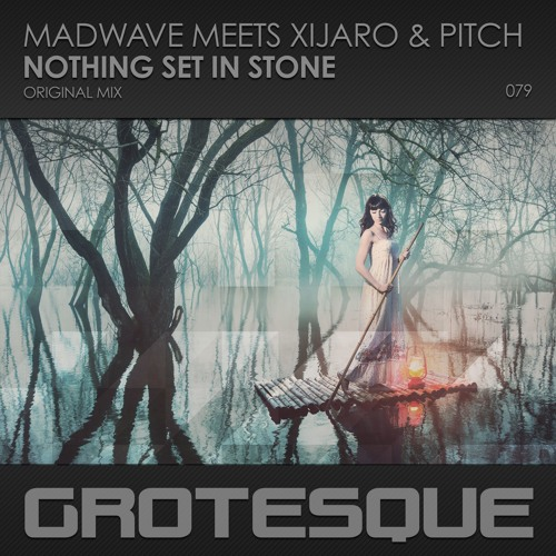 Madwave meets XiJaro & Pitch - Nothing Set In Stone [Grotesque]