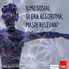 Volume 14: Ilmu Sosial Di Era Algoritma Masih Relevan?