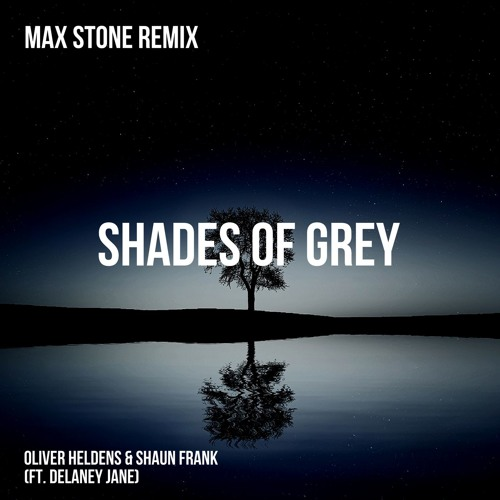Oliver Heldens & Shaun Frank (ft. Delaney Jane) - Shades Of Grey - (Max Stone Remix)