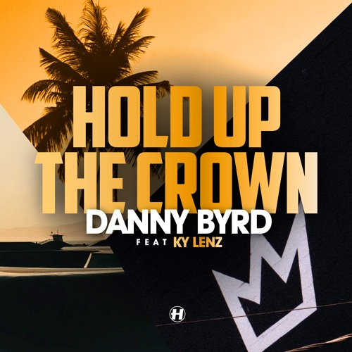 Danny Byrd - Hold Up The Crown (feat. Ky Lenz)