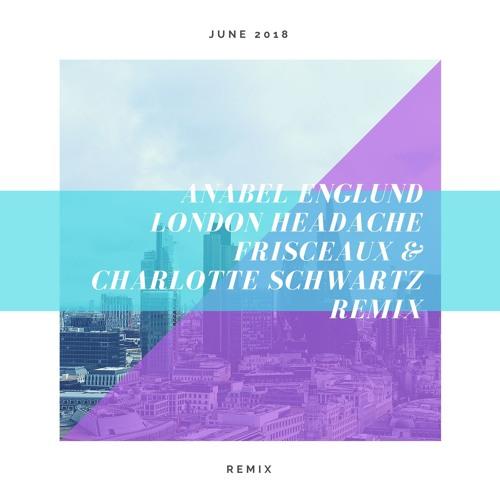 Anabel Englund - London Headache (Frisceaux & Charlotte Schwartz Remix)