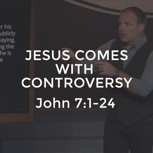 John #15 - Jesus Comes with Controversy