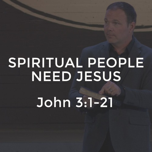 John #6 - Spiritual People Need Jesus