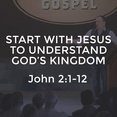 John #4 - Start with Jesus to Understand God's Kingdom