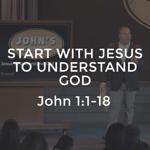 John #1 - Start with Jesus to Understand God