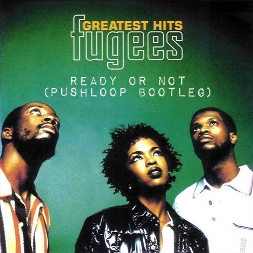 The Fugees - Ready or Not (Pushloop Bootleg) [FREE DOWNLOAD]
