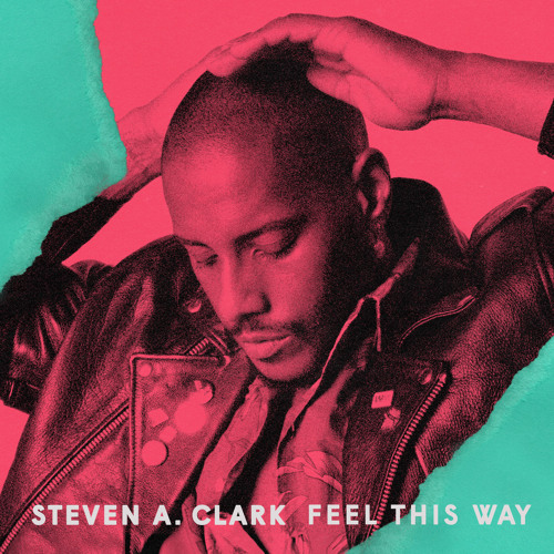 Steven A. Clark - Feel This Way