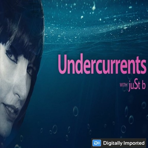 Digitally Imported presents: Undercurrents w/ juSt b ~ EP14 <June 15 '18>