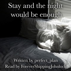 Stay and the night would be enough