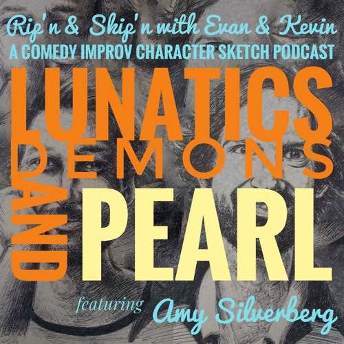 Ep 110 - Lunatics Demons And Pearl Ft. Amy Silverberg