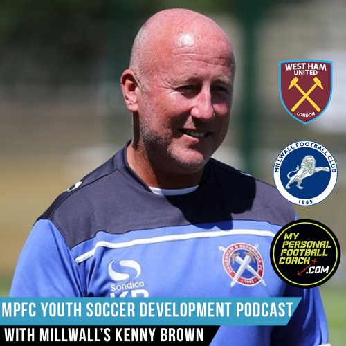 MPFC Youth Soccer Development Podcast Episode 26 Kenny Brown