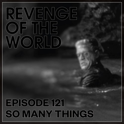 EPISODE 121 - SO MANY THINGS