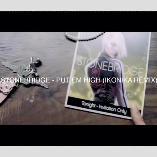 STONEBRIDGE - PUT EM HIGH RMX (IKONIKA UNOFFICIAL REMIX)